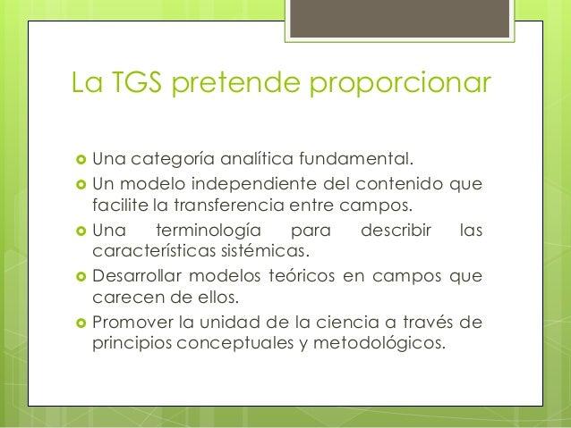 La TGS pretende proporcionar Una categoría analítica fundamental. Un modelo independiente del contenido quefacilite la t...