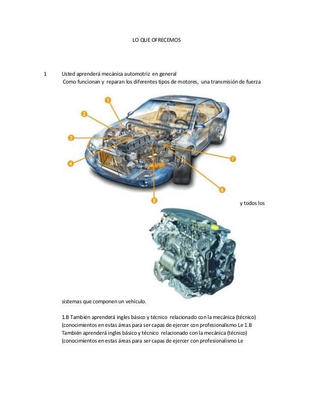 LO QUE OFRECEMOS1   Usted aprenderá mecánica automotriz en general    Como funcionan y reparan los diferentes tipos de mot...