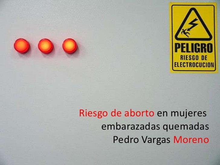 Riesgo de aborto en mujeres     embarazadas quemadas       Pedro Vargas Moreno