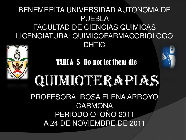 BENEMERITA UNIVERSIDAD AUTONOMA DE               PUEBLA    FACULTAD DE CIENCIAS QUIMICASLICENCIATURA: QUIMICOFARMACOBIOLOG...