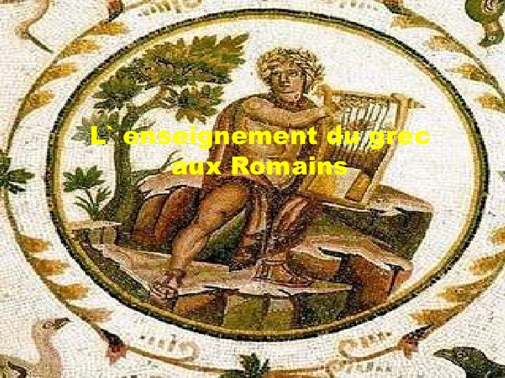 L` enseignement du grecauxRomains<br />