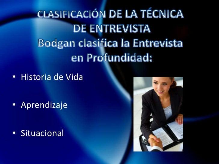 Entrevista en Profundidad.</li></li></ul><li>CLASIFICACIÓN DE LA <br />TÉCNICA DE ENTREVISTA<br />Entrevista Científica <b...