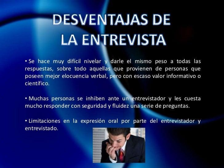 Medio de Transmisión</li></li></ul><li>VENTAJAS DE LA ENTREVISTA<br /><ul><li> Técnica eficaz para obtener datos relevante...