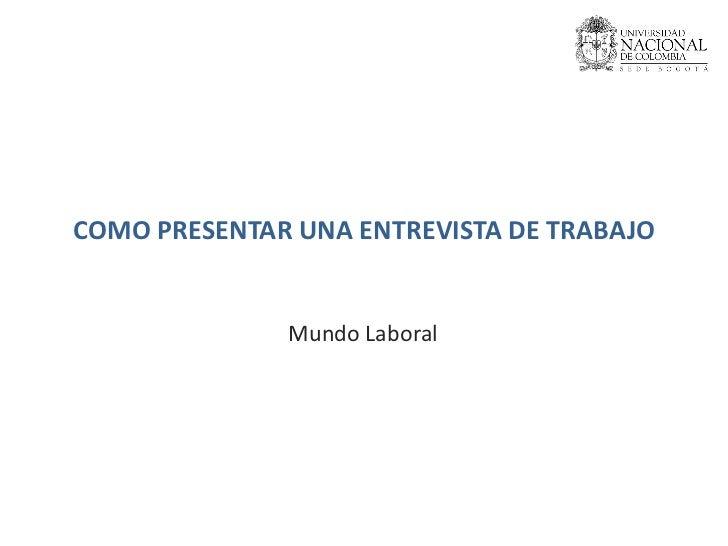 COMO PRESENTAR UNA ENTREVISTA DE TRABAJO Mundo Laboral