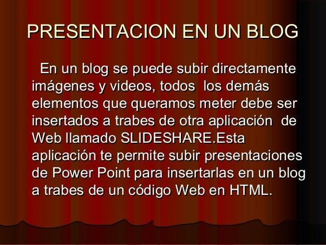PRESENTACION EN UN BLOGPRESENTACION EN UN BLOG En un blog se puede subir directamenteEn un blog se puede subir directament...