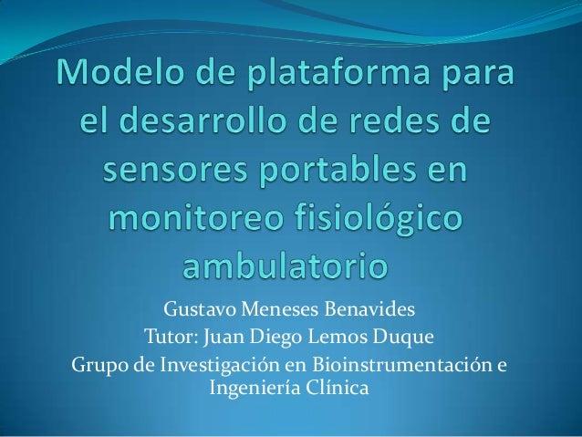 Gustavo Meneses Benavides Tutor: Juan Diego Lemos Duque Grupo de Investigación en Bioinstrumentación e Ingeniería Clínica