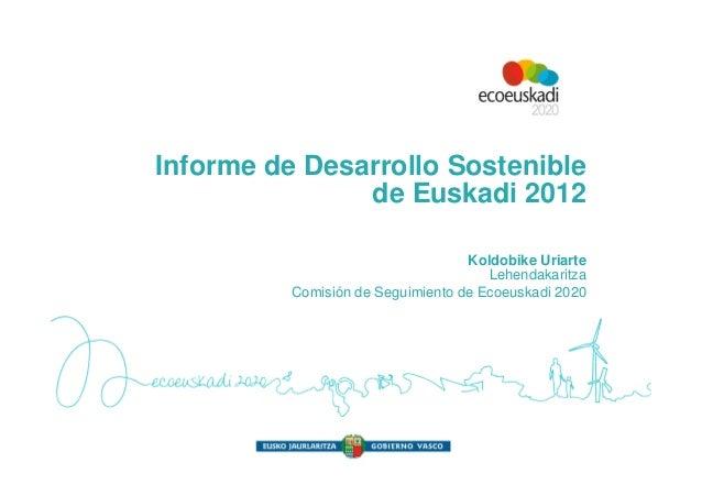 Informe de Desarrollo Sostenible               de Euskadi 2012                                   Koldobike Uriarte        ...