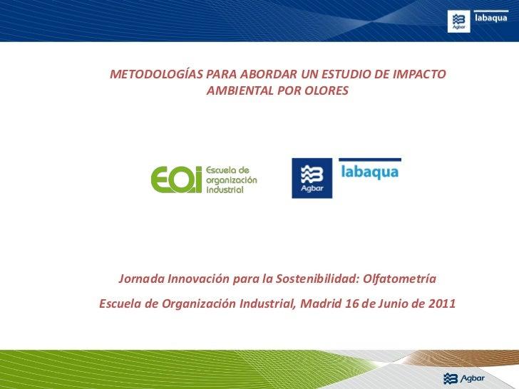 METODOLOGÍAS PARA ABORDAR UN ESTUDIO DE IMPACTO              AMBIENTAL POR OLORES   Jornada Innovación para la Sostenibili...