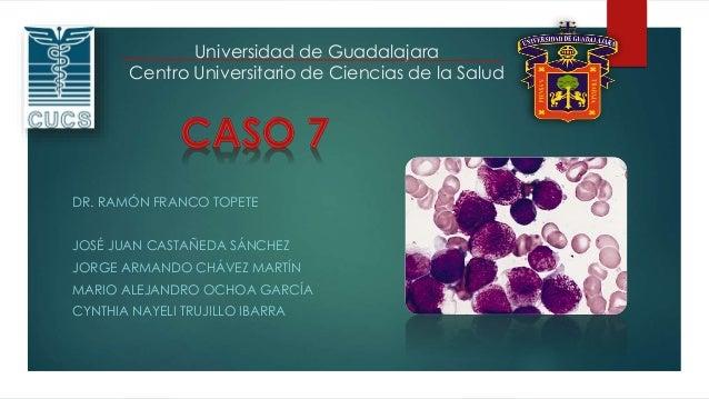 Universidad de Guadalajara  Centro Universitario de Ciencias de la Salud  DR. RAMÓN FRANCO TOPETE  JOSÉ JUAN CASTAÑEDA SÁN...