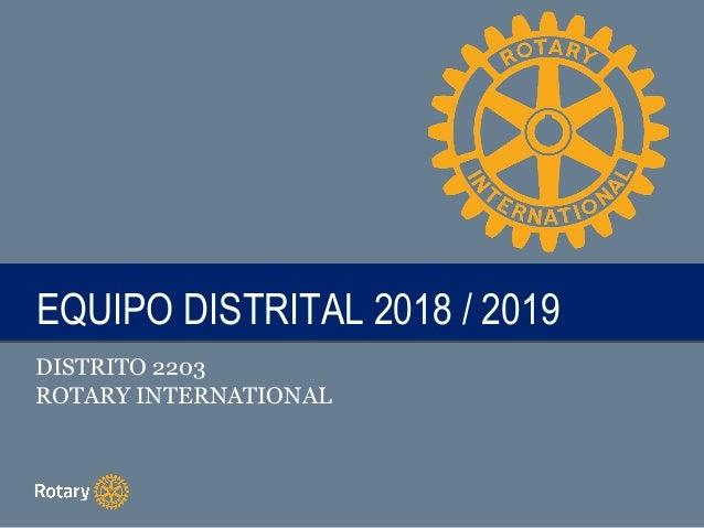 TITLEEQUIPO DISTRITAL 2018 / 2019EQUIPO DISTRITAL 2018 / 2019 DISTRITO 2203 ROTARY INTERNATIONAL