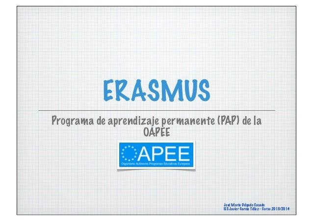 ERASMUS Programa de aprendizaje permanente (PAP) de la OAPEE José María Delgado Casado IES Javier García Téllez - Curso 20...