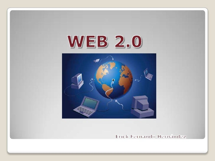WEB 2.0<br />Erick Fernando Hernández<br />