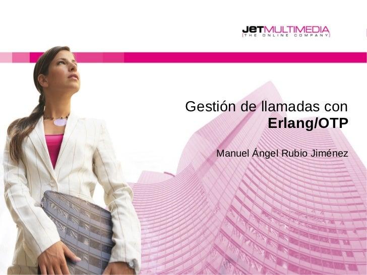 Gestión de llamadas con             Erlang/OTP    Manuel Ángel Rubio Jiménez