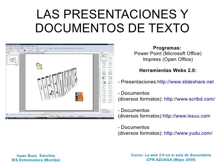 LAS PRESENTACIONES Y DOCUMENTOS DE TEXTO Programas:   Power Point (Microsoft Office) Impress (Open Office) Herramientas We...