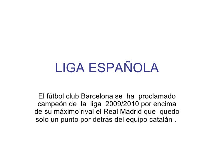 LIGA ESPAÑOLA El fútbol club Barcelona se  ha  proclamado campeón de  la  liga  2009/2010 por encima de su máximo rival el...