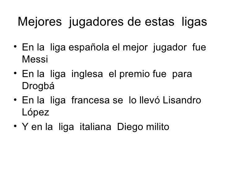 Mejores  jugadores de estas  ligas <ul><li>En la  liga española el mejor  jugador  fue  Messi  </li></ul><ul><li>En la  li...