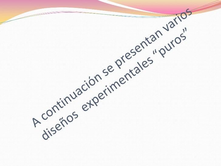 """A continuación se presentan varios diseños  experimentales """"puros""""<br />"""