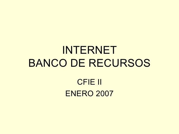 INTERNET BANCO DE RECURSOS CFIE II ENERO 2007