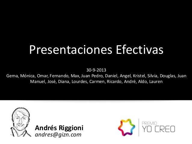Andrés Riggioni andres@gizn.com Presentaciones Efectivas 30-9-2013 Gema, Mónica, Omar, Fernando, Max, Juan Pedro, Daniel, ...