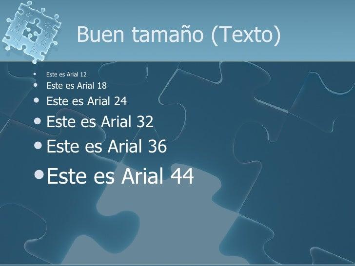 Buen tamaño (Texto) <ul><li>Este es Arial 12 </li></ul><ul><li>Este es Arial 18 </li></ul><ul><li>Este es Arial 24 </li></...