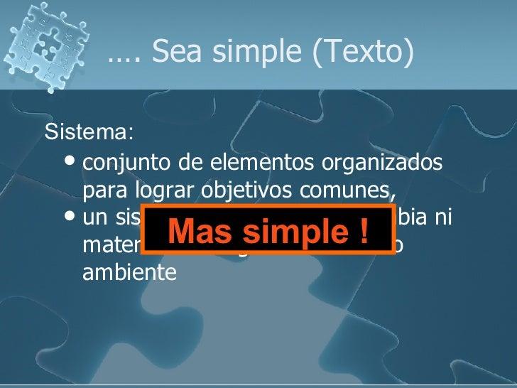 … . Sea simple (Texto) <ul><li>conjunto de elementos organizados para lograr objetivos comunes, </li></ul><ul><li>un siste...