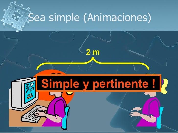 Sea simple (Animaciones) Simple y pertinente ! 2 m