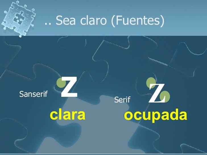 <ul><li>Sanserif Z </li></ul><ul><li>Serif Z </li></ul>.. Sea claro (Fuentes) ocupada clara