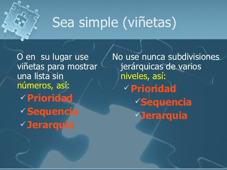 Sea simple (viñetas) <ul><li>O en  su lugar u se  viñetas para mostrar una lista sin  números, así: </li></ul><ul><ul><li>...
