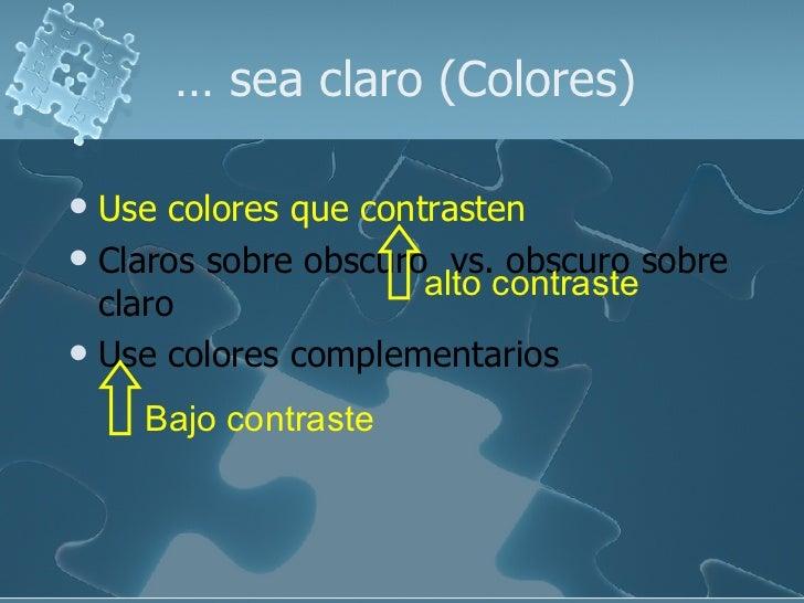 …  sea claro (Colores) <ul><li>Use colores que contrasten </li></ul><ul><li>Claros sobre obscuro  vs. obscuro sobre claro ...