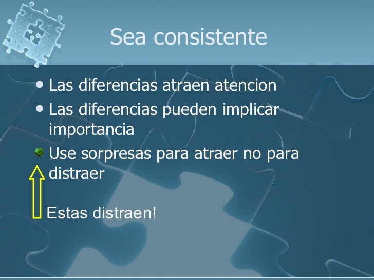 Sea consistente <ul><li>Las diferencias atraen atencion </li></ul><ul><li>Las diferencias pueden implicar importancia </li...