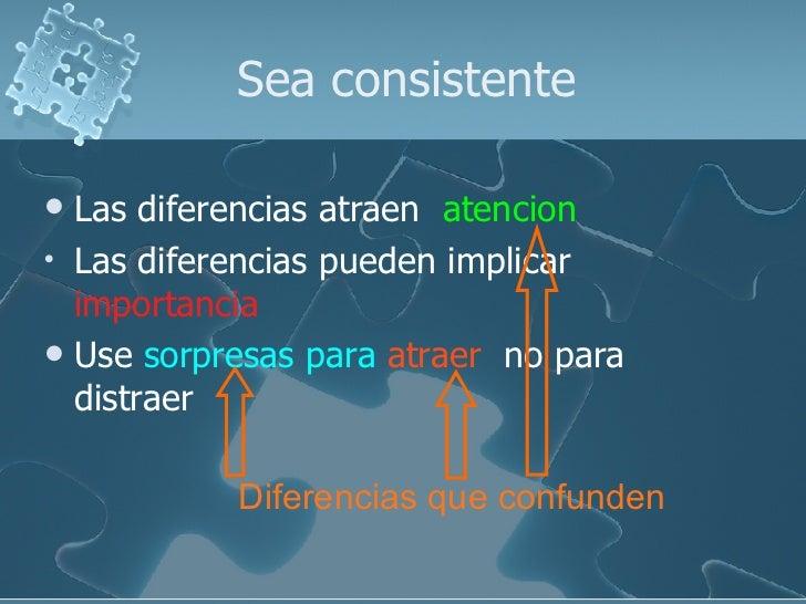Sea consistente <ul><li>Las diferencias atraen  atencion </li></ul><ul><li>Las diferencias pueden implicar  importancia </...