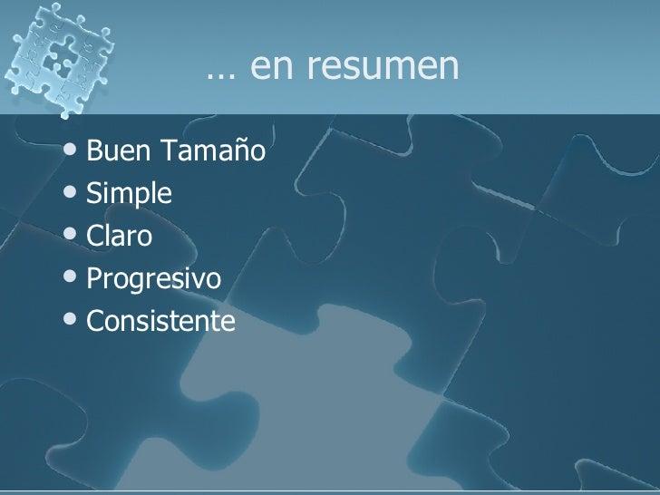 …  en resumen <ul><li>Buen Tamaño </li></ul><ul><li>Simple </li></ul><ul><li>Claro </li></ul><ul><li>Progresivo </li></ul>...