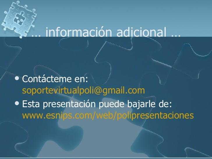 …  información adicional … <ul><li>Contácteme en: [email_address] </li></ul><ul><li>Esta presentación puede bajarle de:  w...