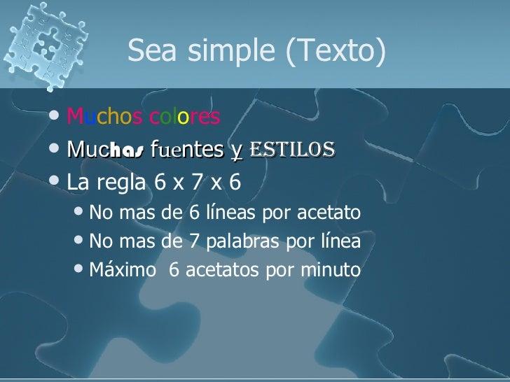 Sea simple (Texto) <ul><li>M u cho s c ol o res  </li></ul><ul><li>Muc has  f ue ntes  y   estilos </li></ul><ul><li>La re...