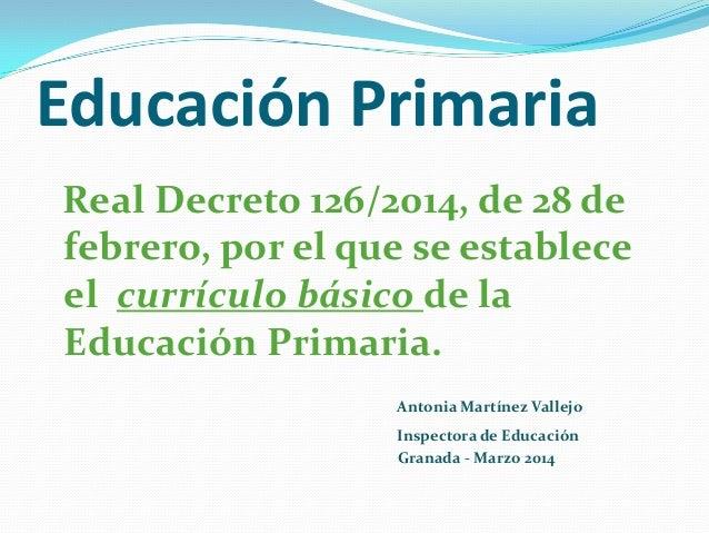 Educación Primaria  Real Decreto 126/2014, de 28 de febrero, por el que se establece el currículo básico de la Educación P...