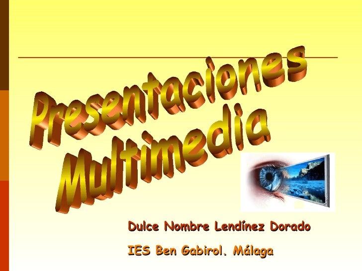 Presentaciones Multimedia Dulce Nombre Lendínez Dorado IES Ben Gabirol. Málaga