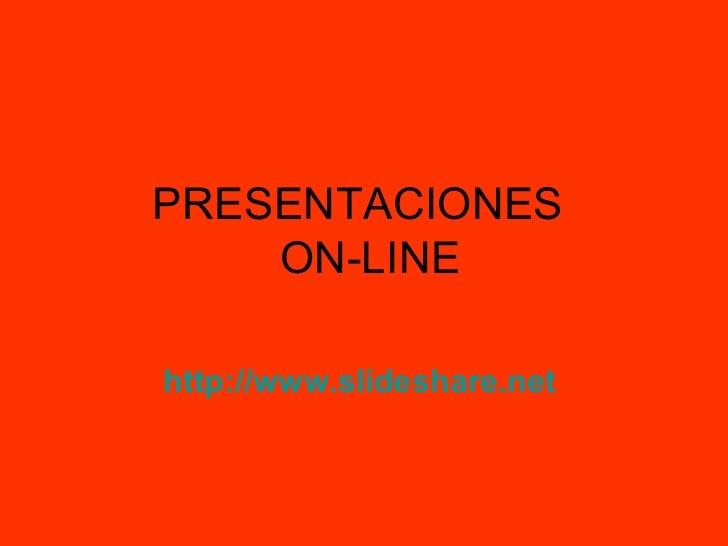 PRESENTACIONES   ON-LINE http://www.slideshare.net