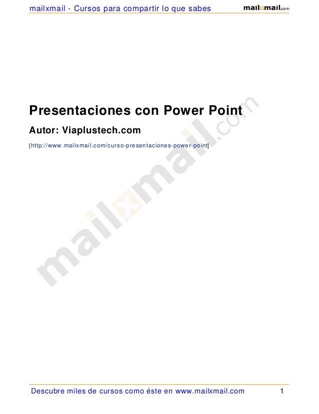 Presentaciones con Power Point Autor: Viaplustech.com [http://www.mailxmail.com/curso-presentaciones-power-point] Descubre...