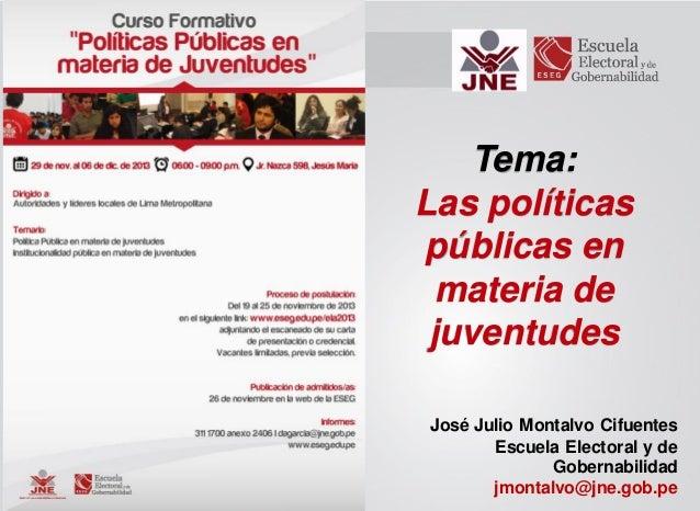 Tema: Las políticas públicas en materia de juventudes José Julio Montalvo Cifuentes Escuela Electoral y de Gobernabilidad ...