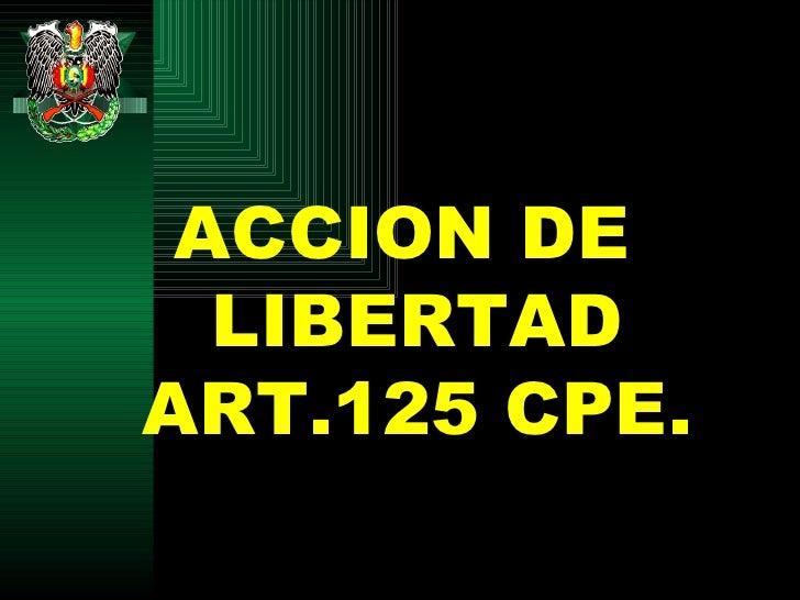 <ul><li>ACCION DE LIBERTAD ART.125 CPE. </li></ul>