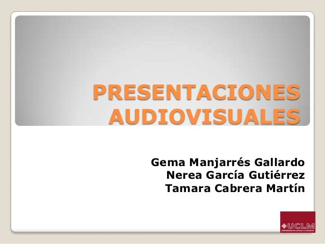 PRESENTACIONES AUDIOVISUALES   Gema Manjarrés Gallardo     Nerea García Gutiérrez     Tamara Cabrera Martín
