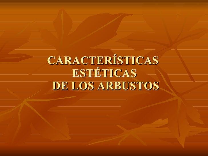 CARACTERÍSTICAS  ESTÉTICAS  DE LOS ARBUSTOS