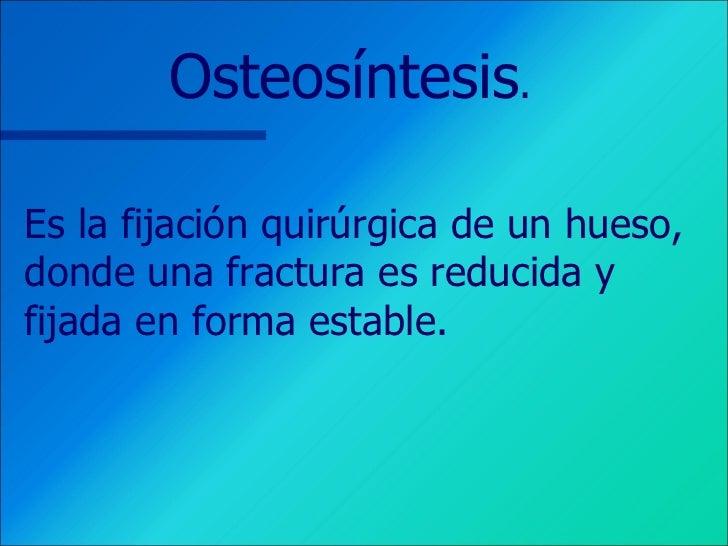 CUIDADOS DE ENFERMERIA POSTOPERATORIOS DE OSTEOSINTESIS Slide 3