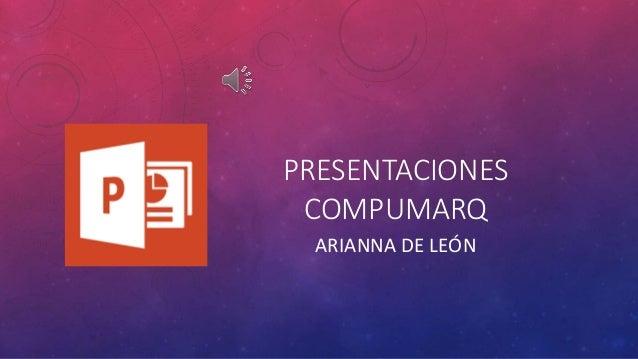 PRESENTACIONES COMPUMARQ ARIANNA DE LEÓN