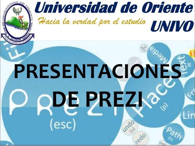 PRESENTACIONES DE PREZI Universidad de Oriente UNIVOHacia la verdad por el estudio