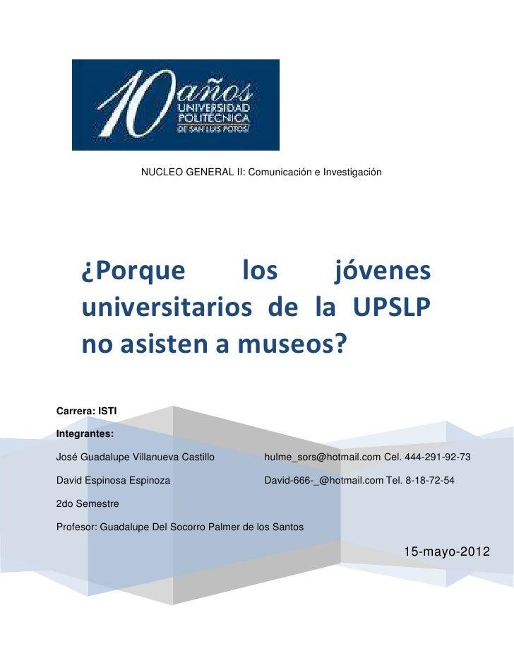 NUCLEO GENERAL II: Comunicación e Investigación     ¿Porque      los    jóvenes     universitarios de la UPSLP     no asis...