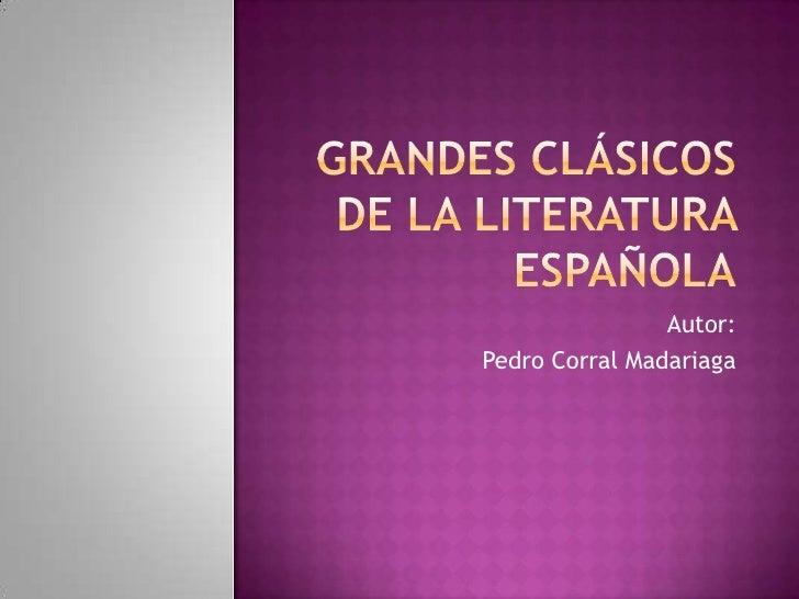 GRANDES CLÁSICOS DE LA LITERATURA ESPAÑOLA<br />Autor:<br />Pedro Corral Madariaga<br />
