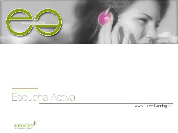 Escucha Activa                                  www.active-listening.eunuevas ideas, nuevas soluciones