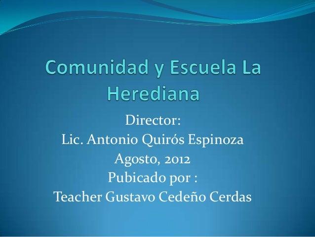 Director: Lic. Antonio Quirós Espinoza          Agosto, 2012         Pubicado por :Teacher Gustavo Cedeño Cerdas