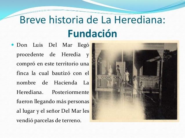Breve historia de La Herediana:            Fundación Don   Luis Del Mar llegó procedente     de   Heredia    y compró en ...